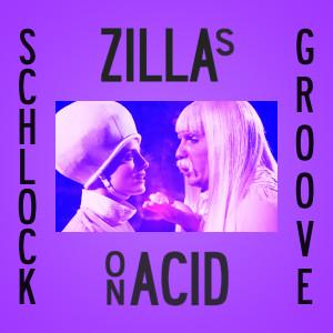 Broadzilla DJs: Zillas on Acid Present…SCHLOCK GROOVE
