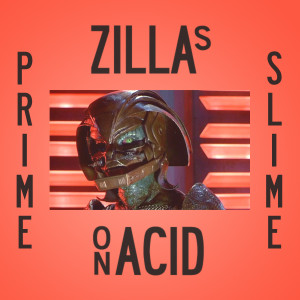 Broadzilla DJs: Zillas on Acid present… PRIME SLIME