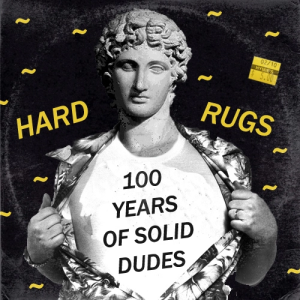 hardrugs – LABEL EXCLUSIVE – 100 Years Of Solid Dudes 100% UNRELEASED