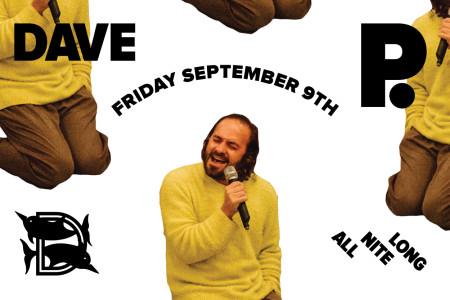 Dave P. ALL NITE LONG – Friday 9/9 – @ The Dolphin – Philadelphia