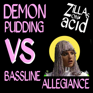 Zillas on Acid present… Demon Pudding Vs Bassline Allegiance