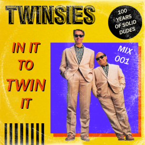 TWINSIES Mix 001: In It to Twin It