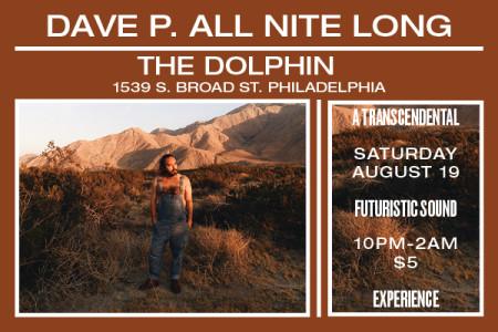 Dave P. ALL NITE LONG – Saturday 8/19 – @ The Dolphin – Philadelphia
